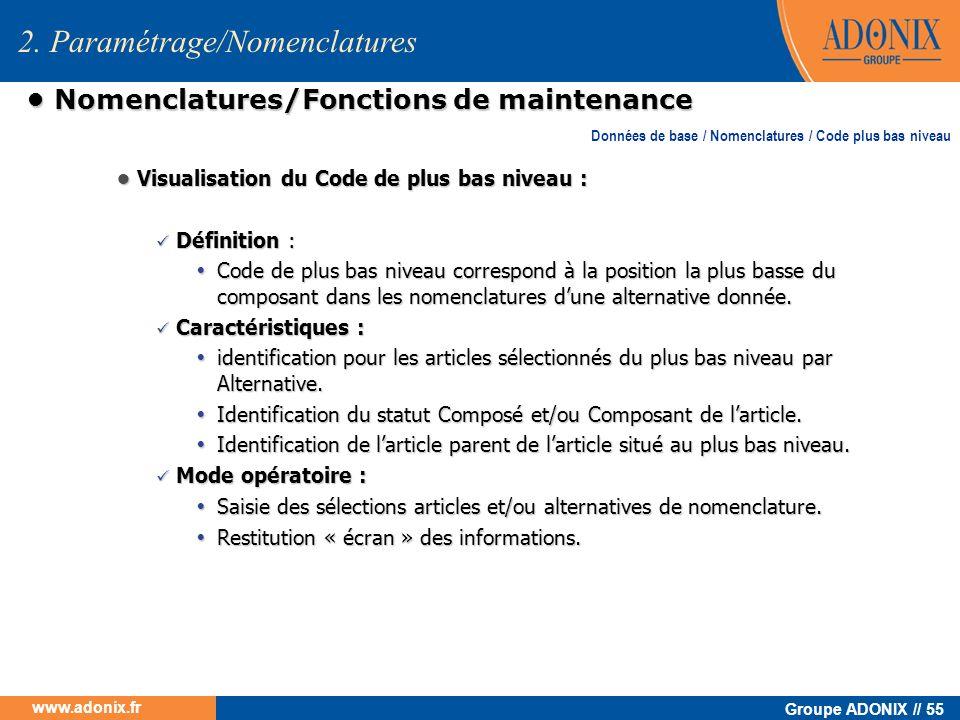 Groupe ADONIX // 55 www.adonix.fr Nomenclatures/Fonctions de maintenance Nomenclatures/Fonctions de maintenance Visualisation du Code de plus bas nive