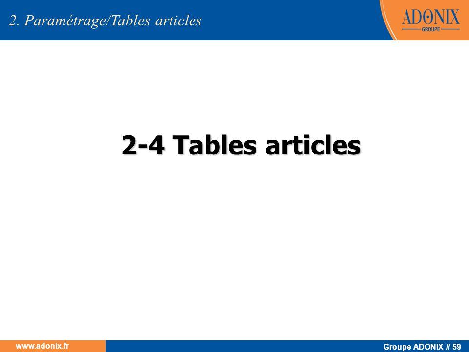 Groupe ADONIX // 59 www.adonix.fr 2-4 Tables articles 2. Paramétrage/Tables articles