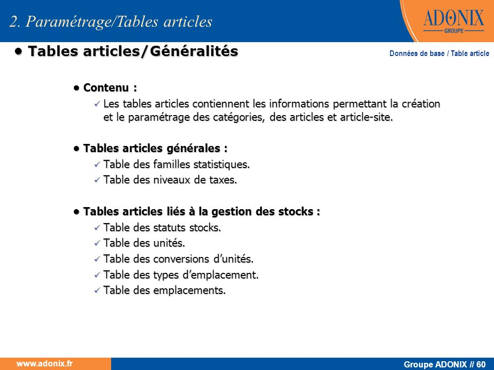 Groupe ADONIX // 60 www.adonix.fr Tables articles/Généralités Tables articles/Généralités Contenu : Contenu : Les tables articles contiennent les info