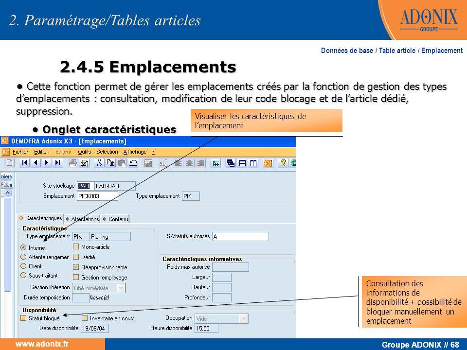 Groupe ADONIX // 68 www.adonix.fr 2.4.5 Emplacements 2. Paramétrage/Tables articles Données de base / Table article / Emplacement Cette fonction perme