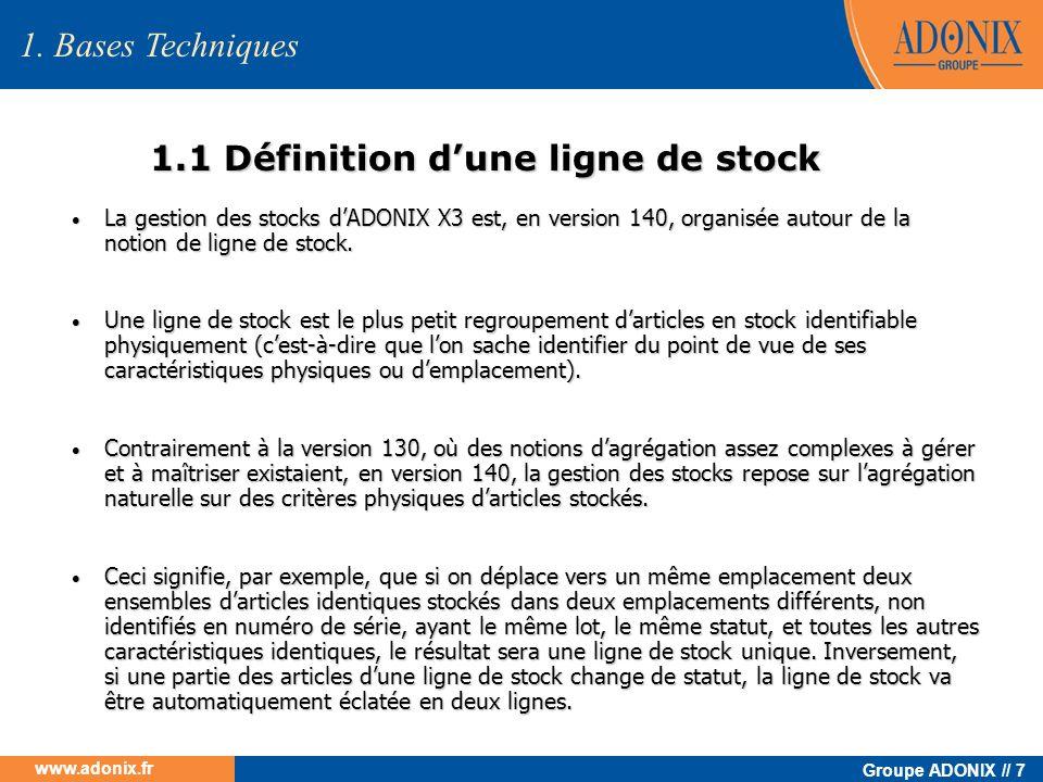 Groupe ADONIX // 7 www.adonix.fr 1.1 Définition dune ligne de stock La gestion des stocks dADONIX X3 est, en version 140, organisée autour de la notio