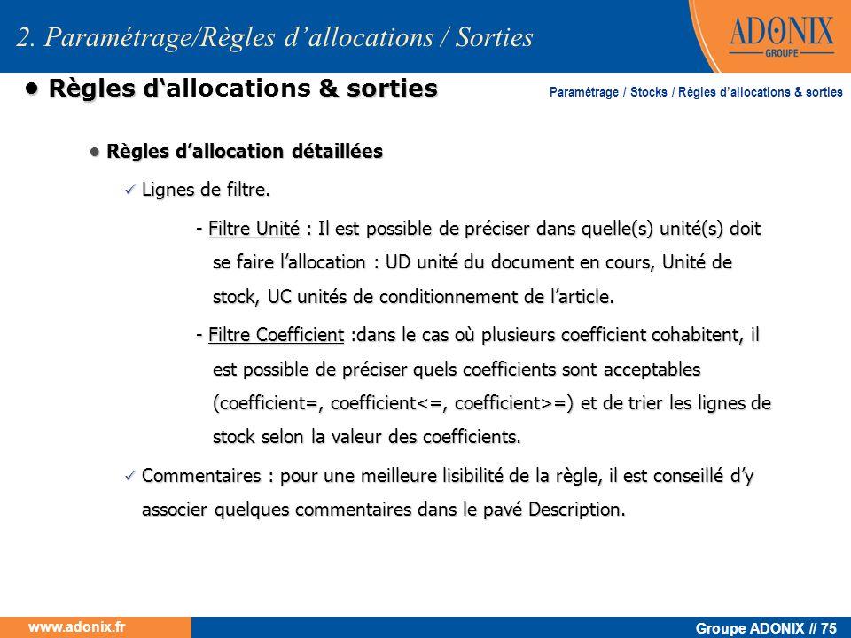 Groupe ADONIX // 75 www.adonix.fr R è gles d & sorties R è gles d allocations & sorties Règles dallocation détaillées Règles dallocation détaillées Li