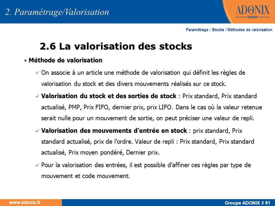 Groupe ADONIX // 81 www.adonix.fr Méthode de valorisation Méthode de valorisation On associe à un article une méthode de valorisation qui définit les