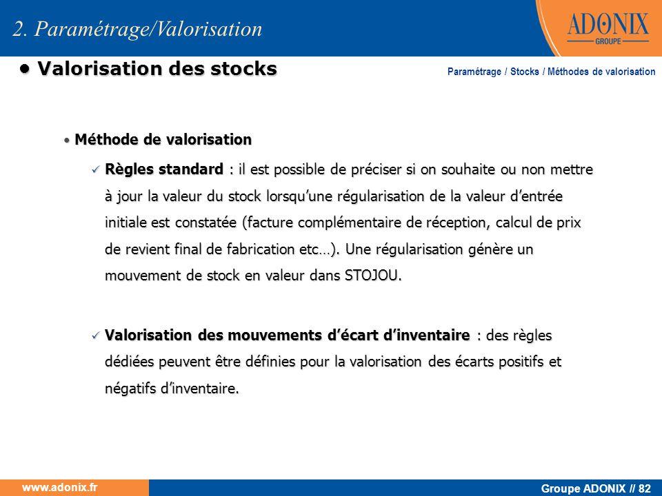 Groupe ADONIX // 82 www.adonix.fr Valorisation des stocks Valorisation des stocks Méthode de valorisation Méthode de valorisation Règles standard : il