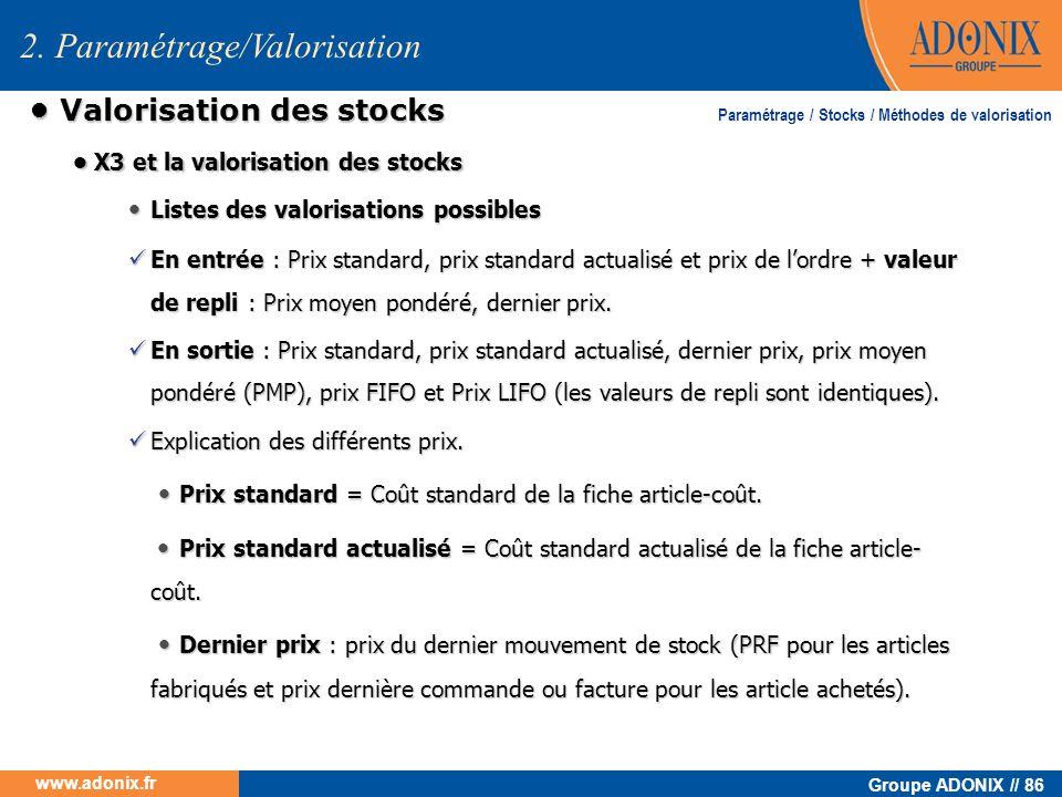 Groupe ADONIX // 86 www.adonix.fr Valorisation des stocks Valorisation des stocks Listes des valorisations possibles Listes des valorisations possible