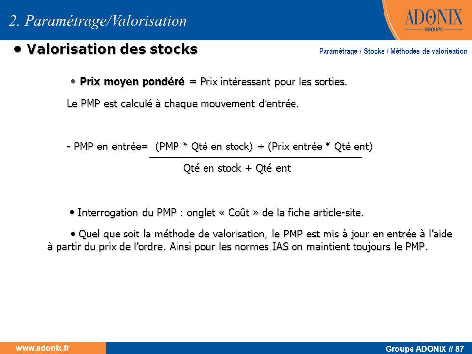 Groupe ADONIX // 87 www.adonix.fr Valorisation des stocks Valorisation des stocks Prix moyen pondéré = Prix intéressant pour les sorties. Prix moyen p