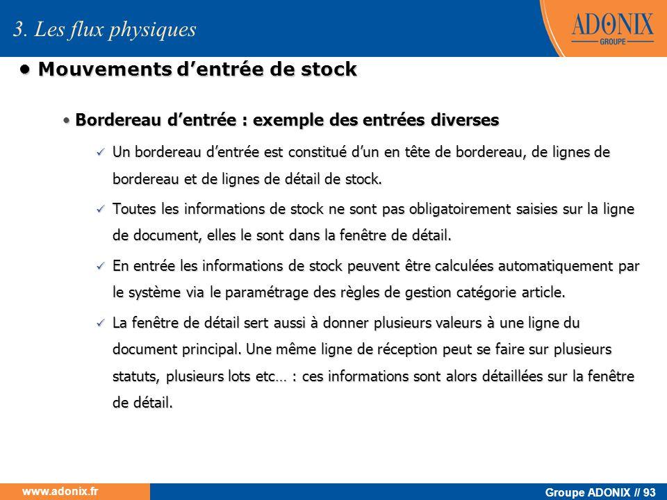 Groupe ADONIX // 93 www.adonix.fr Mouvements dentrée de stock Mouvements dentrée de stock Bordereau dentrée : exemple des entrées diverses Bordereau d