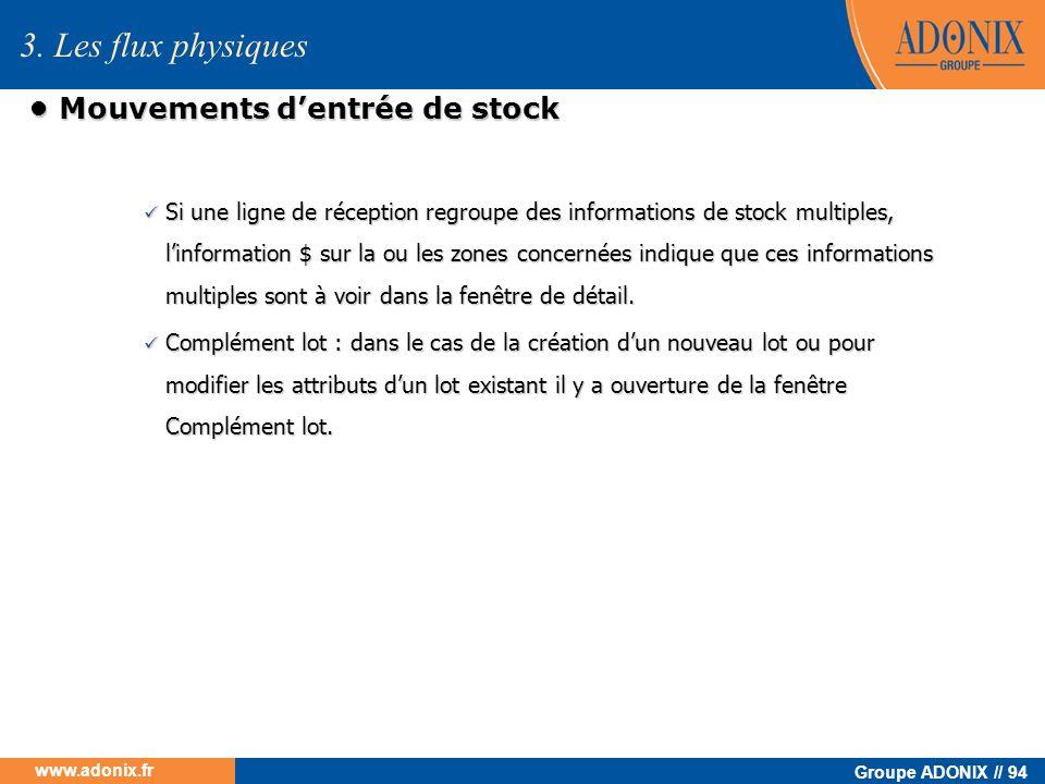 Groupe ADONIX // 94 www.adonix.fr Mouvements dentrée de stock Mouvements dentrée de stock Si une ligne de réception regroupe des informations de stock