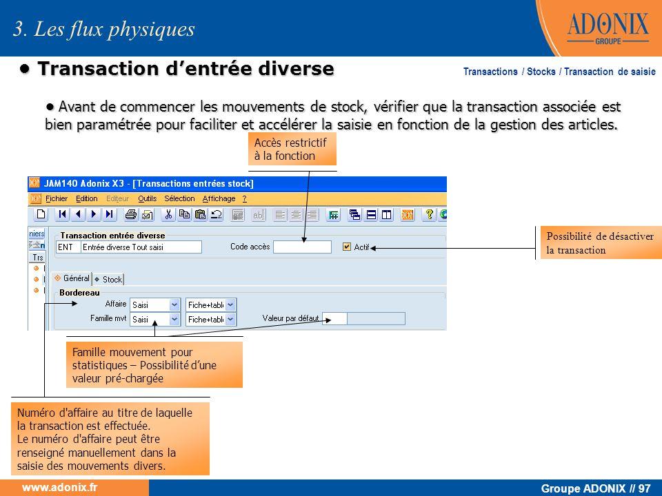 Groupe ADONIX // 97 www.adonix.fr Transaction dentrée diverse Transaction dentrée diverse Avant de commencer les mouvements de stock, vérifier que la