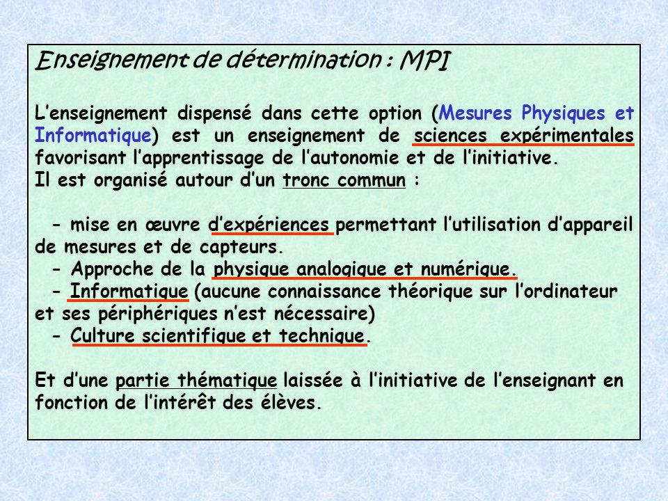 Enseignement de détermination : MPI Lenseignement dispensé dans cette option (Mesures Physiques et Informatique) est un enseignement de sciences expérimentales favorisant lapprentissage de lautonomie et de linitiative.