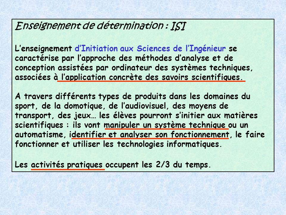 Enseignement de détermination : ISI Lenseignement dInitiation aux Sciences de lIngénieur se caractérise par lapproche des méthodes danalyse et de conception assistées par ordinateur des systèmes techniques, associées à lapplication concrète des savoirs scientifiques.