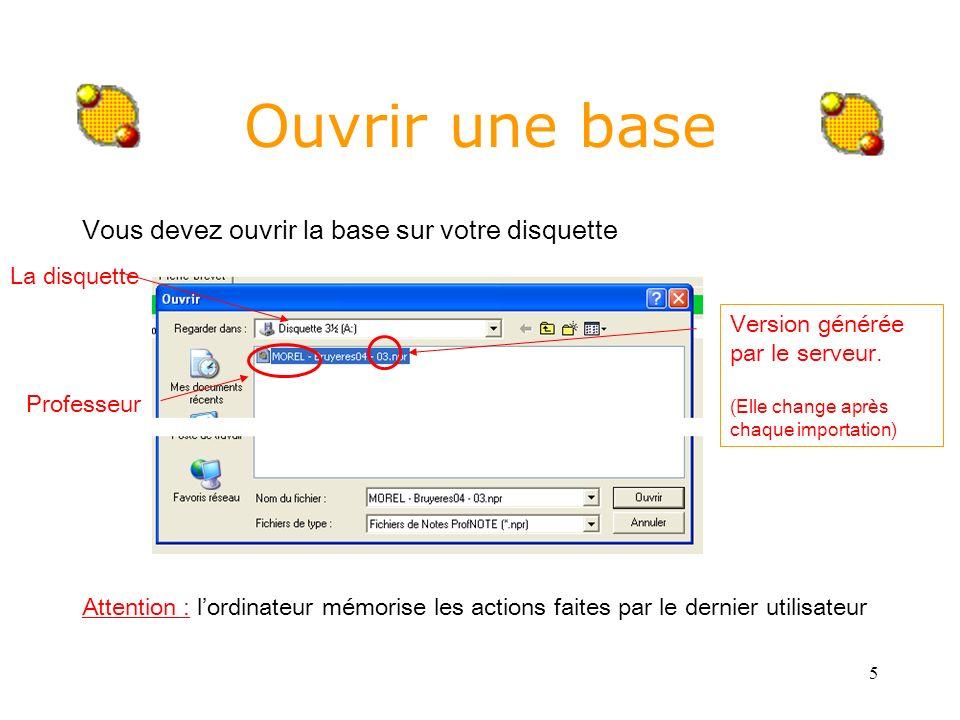 5 Ouvrir une base Vous devez ouvrir la base sur votre disquette Attention : lordinateur mémorise les actions faites par le dernier utilisateur Profess