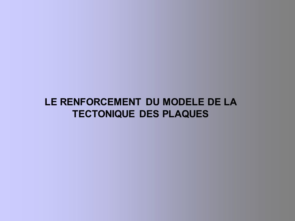 LE RENFORCEMENT DU MODELE DE LA TECTONIQUE DES PLAQUES