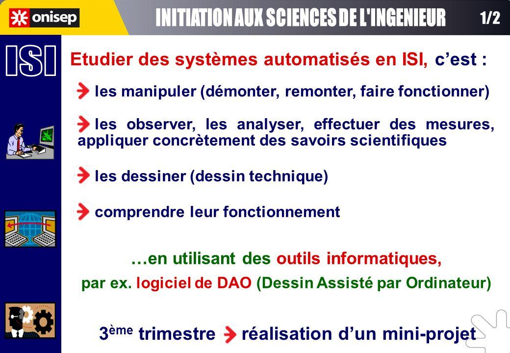 Etudier des systèmes automatisés en ISI, cest : les manipuler (démonter, remonter, faire fonctionner) les observer, les analyser, effectuer des mesure