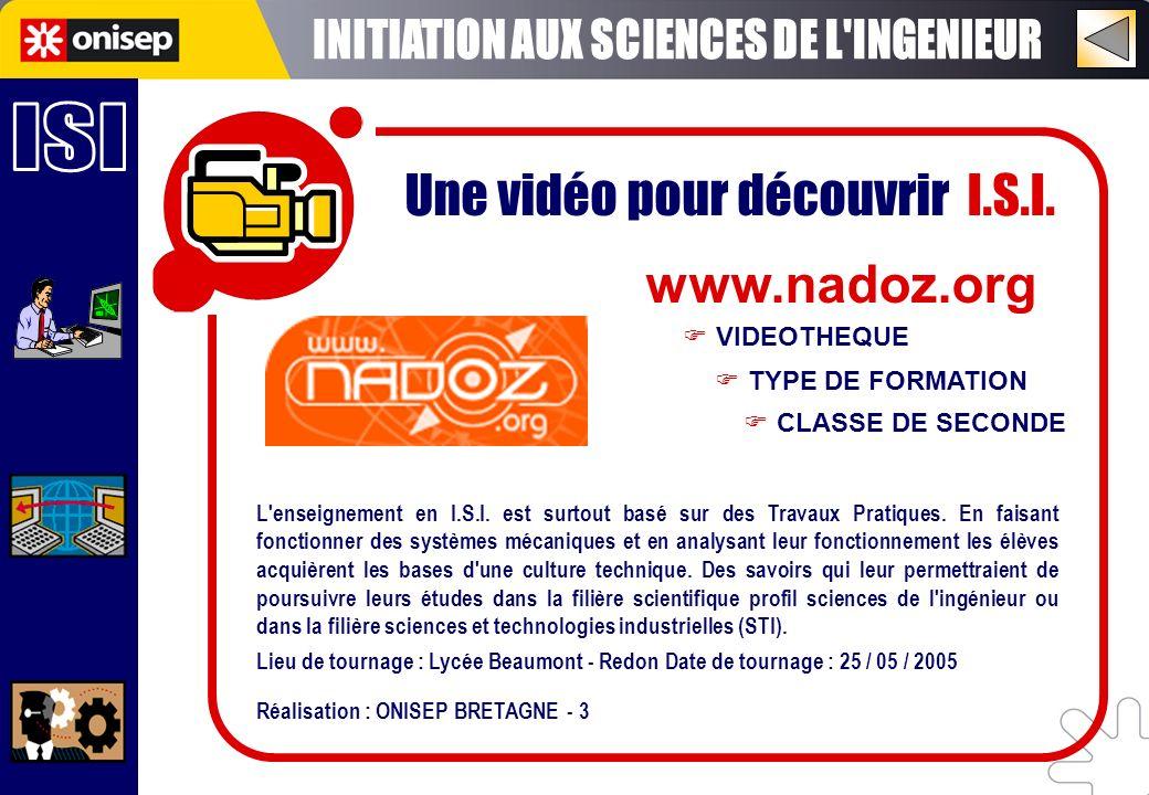 Une vidéo pour découvrir I.S.I. www.nadoz.org TYPE DE FORMATION VIDEOTHEQUE CLASSE DE SECONDE L'enseignement en I.S.I. est surtout basé sur des Travau