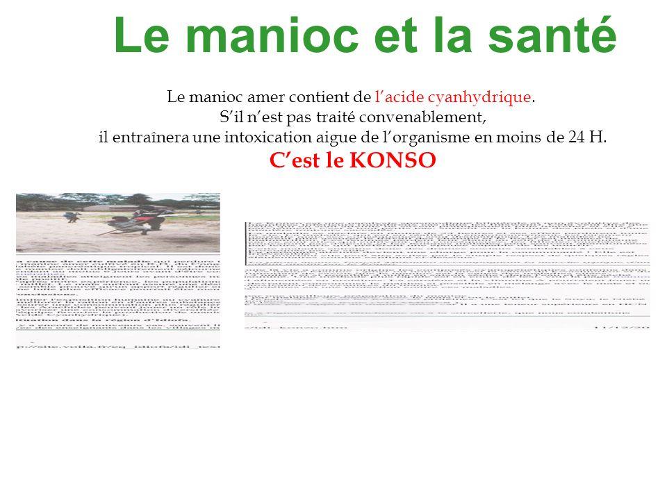 Le manioc et la santé Le manioc amer contient de lacide cyanhydrique. Sil nest pas traité convenablement, il entraînera une intoxication aigue de lorg