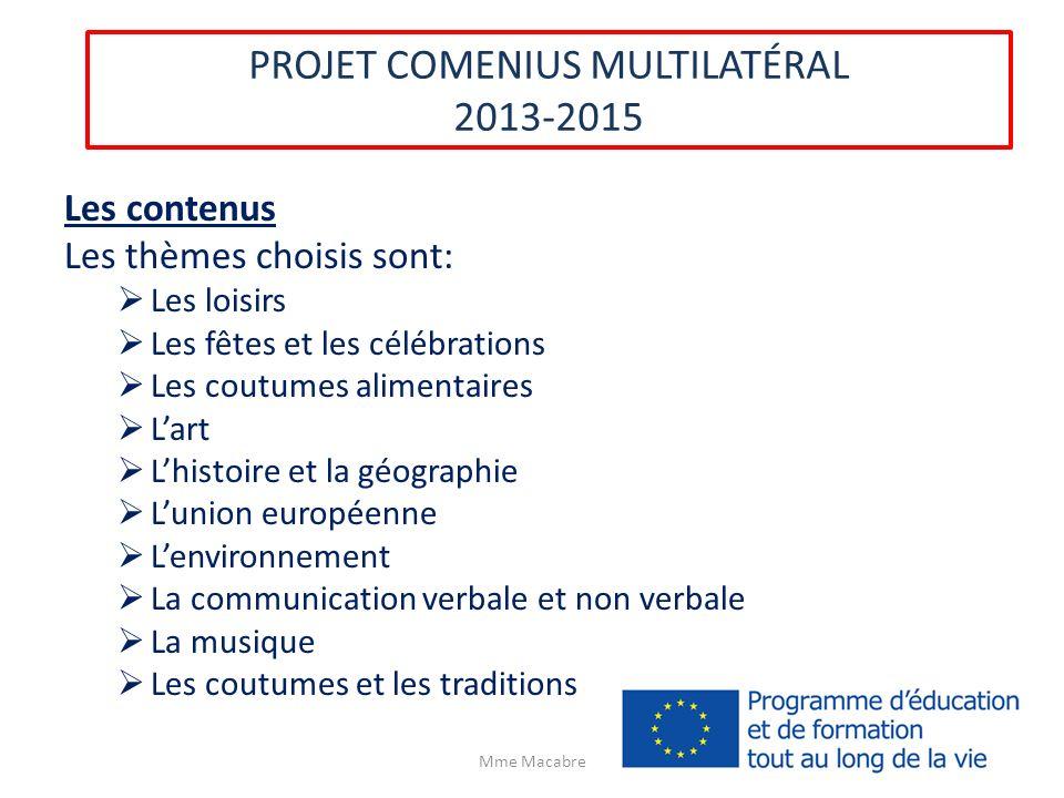 PROJET COMENIUS MULTILATÉRAL 2013-2015 Les contenus Les thèmes choisis sont: Les loisirs Les fêtes et les célébrations Les coutumes alimentaires Lart