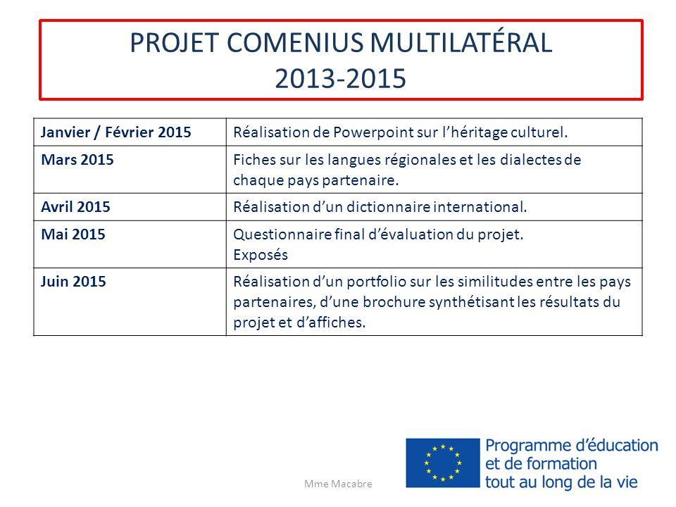 PROJET COMENIUS MULTILATÉRAL 2013-2015 Janvier / Février 2015Réalisation de Powerpoint sur lhéritage culturel. Mars 2015Fiches sur les langues régiona