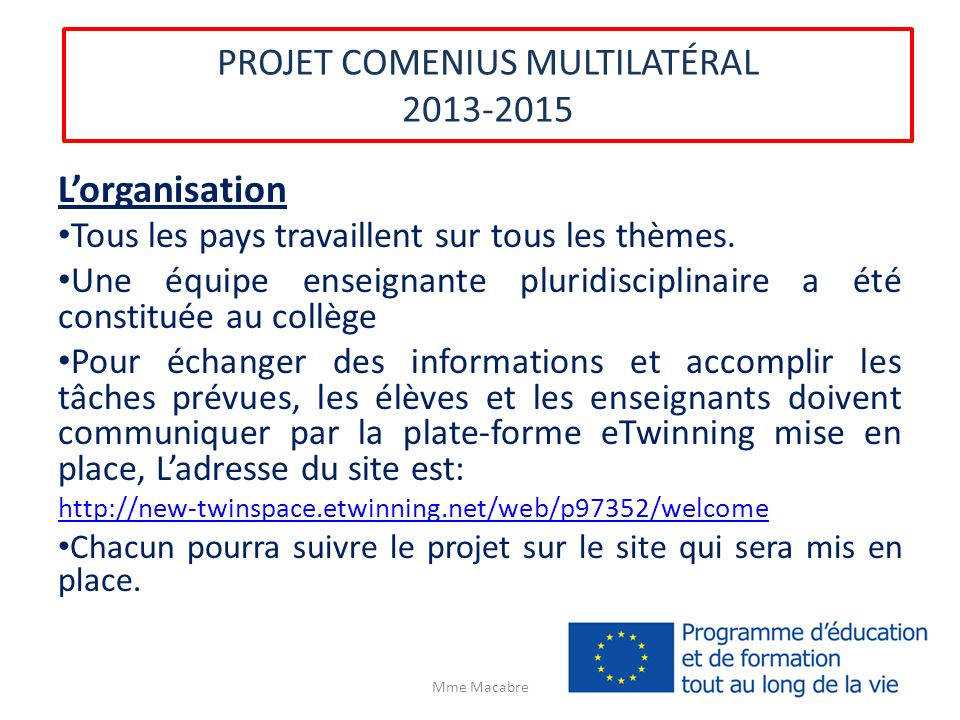 PROJET COMENIUS MULTILATÉRAL 2013-2015 Lorganisation Tous les pays travaillent sur tous les thèmes. Une équipe enseignante pluridisciplinaire a été co
