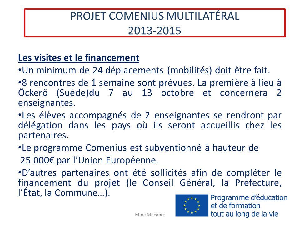 PROJET COMENIUS MULTILATÉRAL 2013-2015 Les visites et le financement Un minimum de 24 déplacements (mobilités) doit être fait. 8 rencontres de 1 semai
