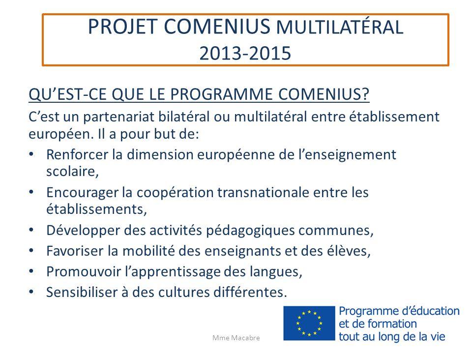 PROJET COMENIUS MULTILATÉRAL 2013-2015 QUEST-CE QUE LE PROGRAMME COMENIUS? Cest un partenariat bilatéral ou multilatéral entre établissement européen.