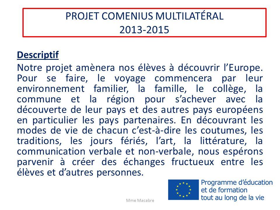 PROJET COMENIUS MULTILATÉRAL 2013-2015 Descriptif Notre projet amènera nos élèves à découvrir lEurope. Pour se faire, le voyage commencera par leur en