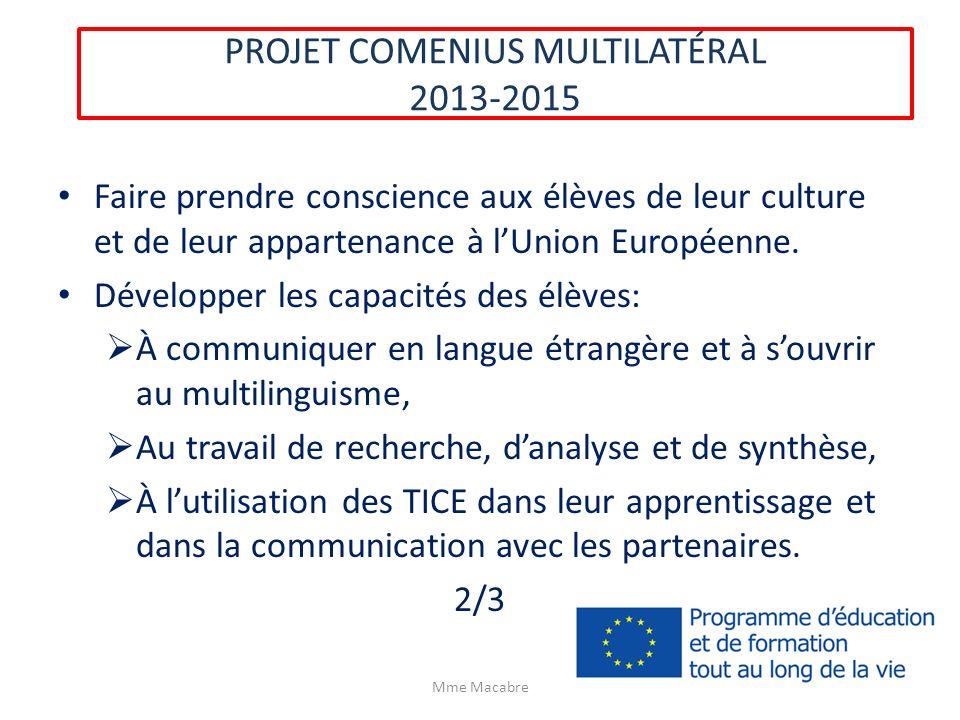 PROJET COMENIUS MULTILATÉRAL 2013-2015 Faire prendre conscience aux élèves de leur culture et de leur appartenance à lUnion Européenne. Développer les