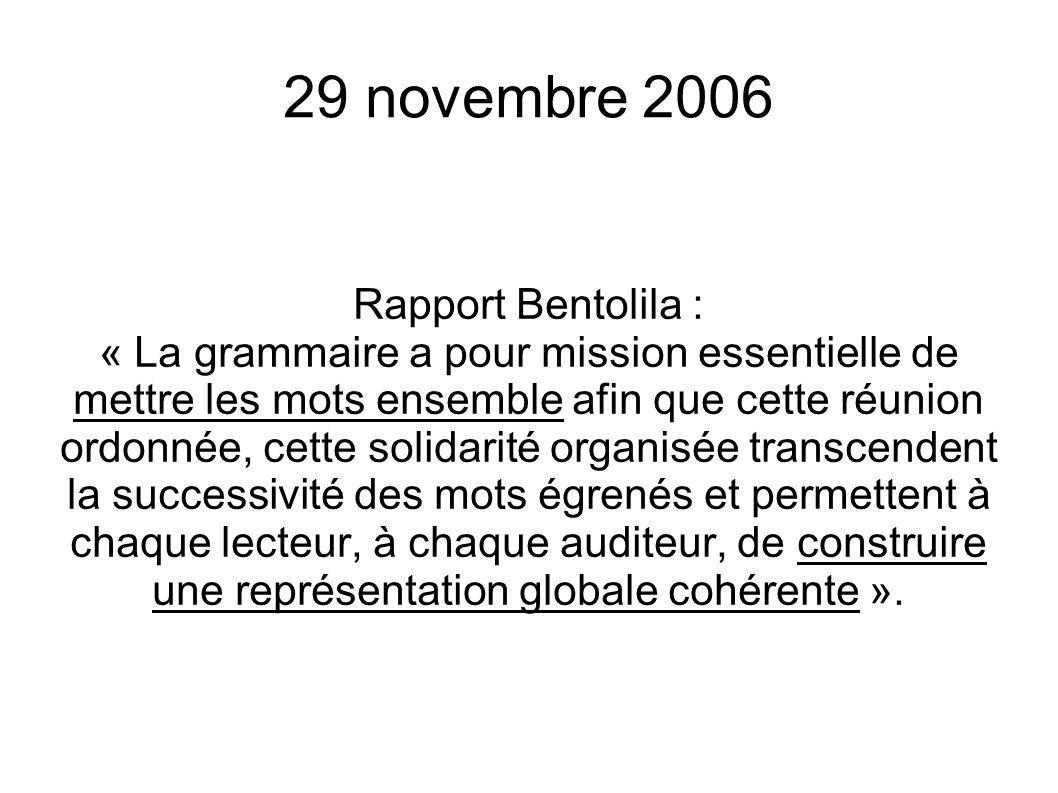 29 novembre 2006 Rapport Bentolila : « La grammaire a pour mission essentielle de mettre les mots ensemble afin que cette réunion ordonnée, cette soli