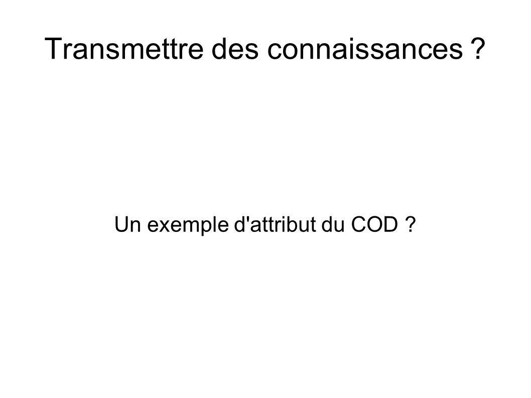 Transmettre des connaissances ? Un exemple d'attribut du COD ?