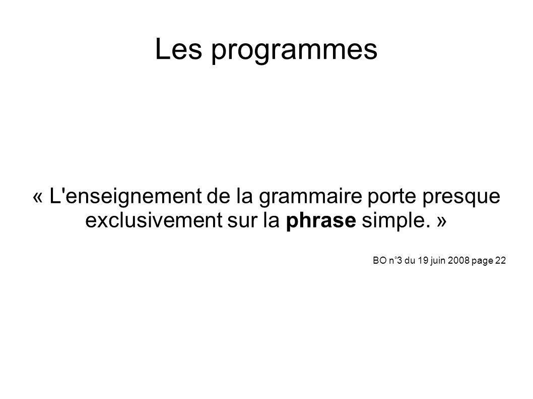Les programmes « L'enseignement de la grammaire porte presque exclusivement sur la phrase simple. » BO n°3 du 19 juin 2008 page 22