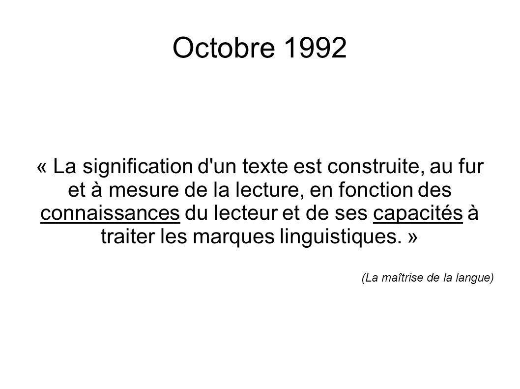 Octobre 1992 « La signification d'un texte est construite, au fur et à mesure de la lecture, en fonction des connaissances du lecteur et de ses capaci