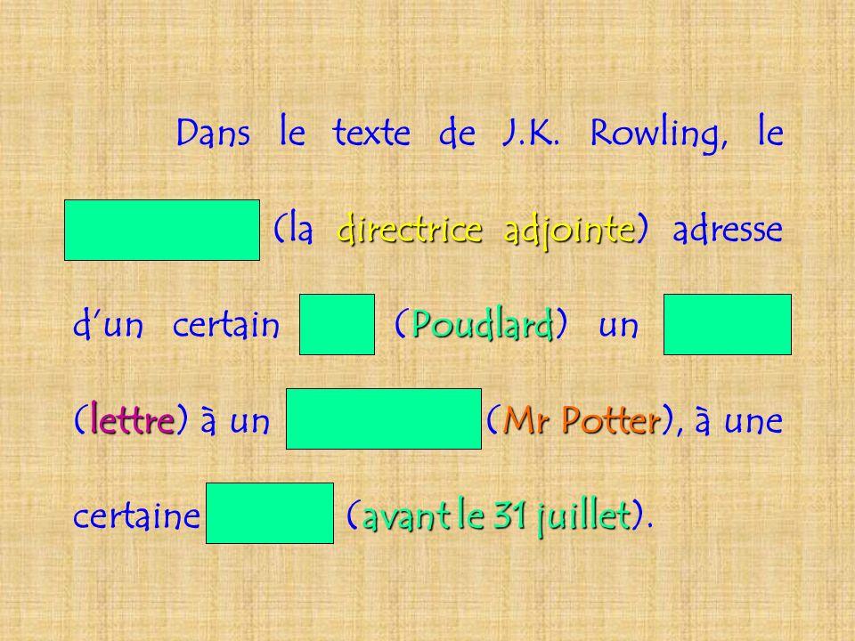 destinateurdirectrice adjointe lieuPoudlardénoncé lettredestinataireMr Potter époque avant le 31 juillet Dans le texte de J.K. Rowling, le destinateur
