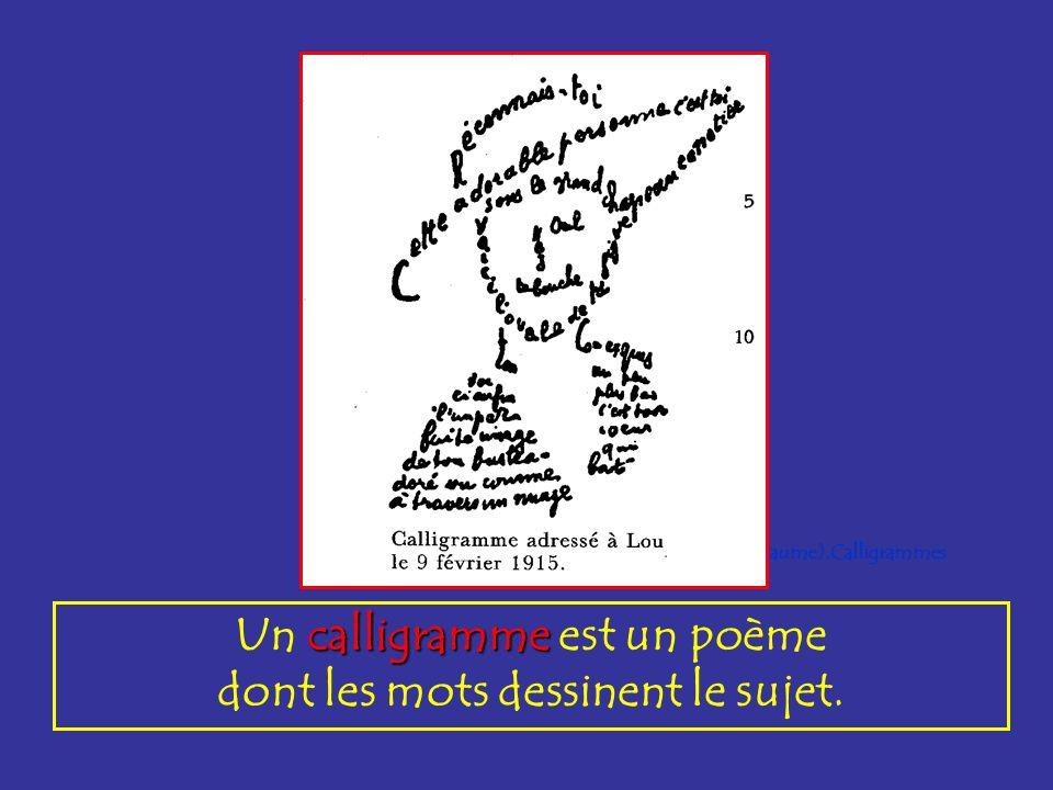 calligramme Un calligramme est un poème dont les mots dessinent le sujet.