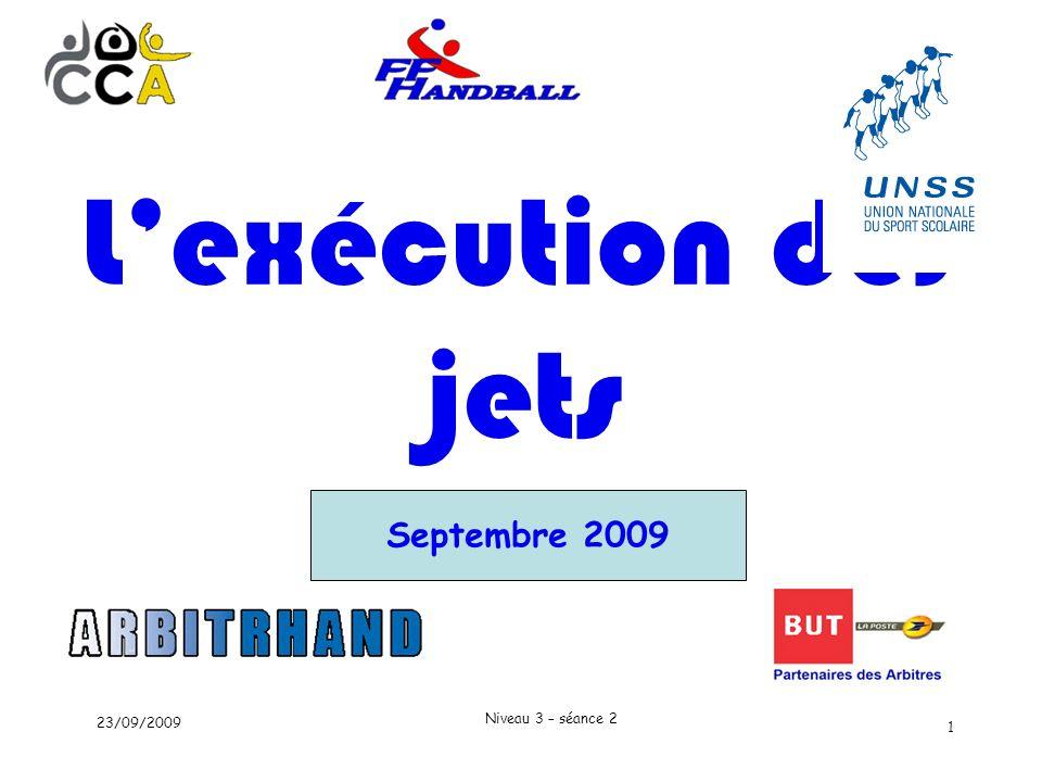 Niveau 3 – séance 2 23/09/2009 1 Septembre 2009 Lexécution des jets