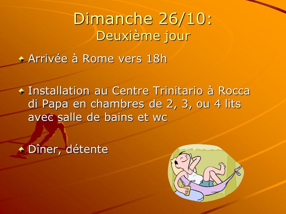 Dimanche 26/10: Deuxième jour Arrivée à Rome vers 18h Installation au Centre Trinitario à Rocca di Papa en chambres de 2, 3, ou 4 lits avec salle de bains et wc Dîner, détente