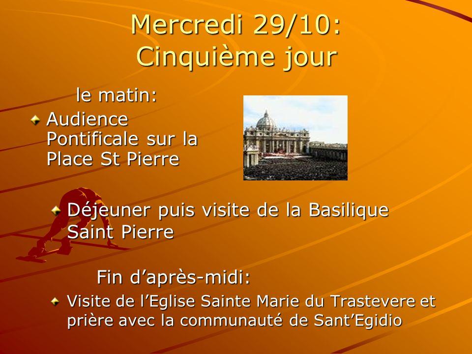 Mercredi 29/10: Cinquième jour le matin: Audience Pontificale sur la Place St Pierre Déjeuner puis visite de la Basilique Saint Pierre Fin daprès-midi: Visite de lEglise Sainte Marie du Trastevere et prière avec la communauté de SantEgidio