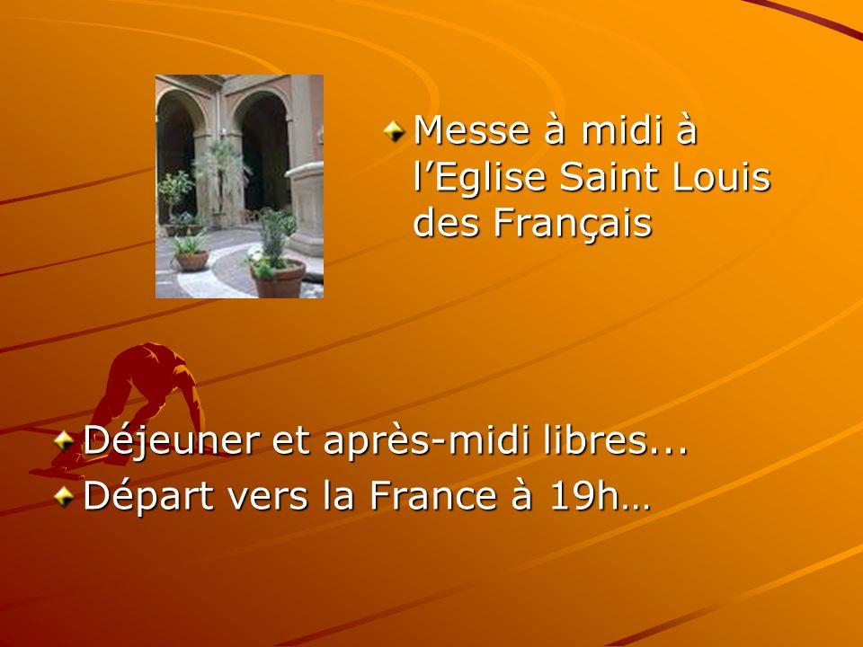 Messe à midi à lEglise Saint Louis des Français Déjeuner et après-midi libres...