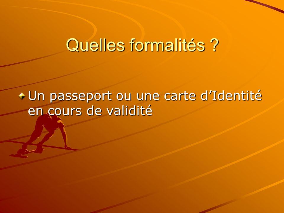 Quelles formalités ? Un passeport ou une carte dIdentité en cours de validité