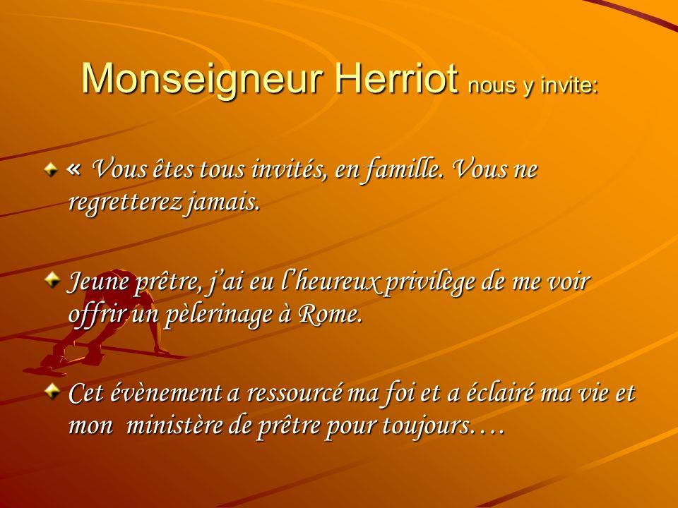 Monseigneur Herriot nous y invite: « Vous êtes tous invités, en famille.