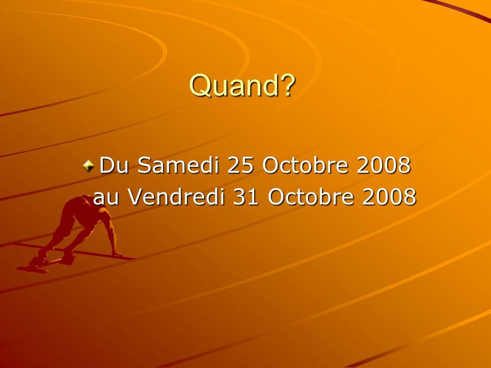 Quand? Du Samedi 25 Octobre 2008 au Vendredi 31 Octobre 2008