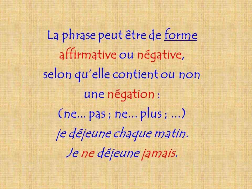 La phrase peut être de forme affirmative ou négative, selon quelle contient ou non une négation : (ne...