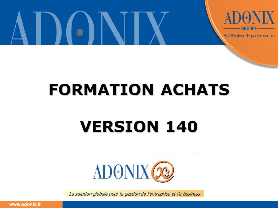 www.adonix.fr La solution globale pour la gestion de l'entreprise et l'e-business FORMATION ACHATS VERSION 140
