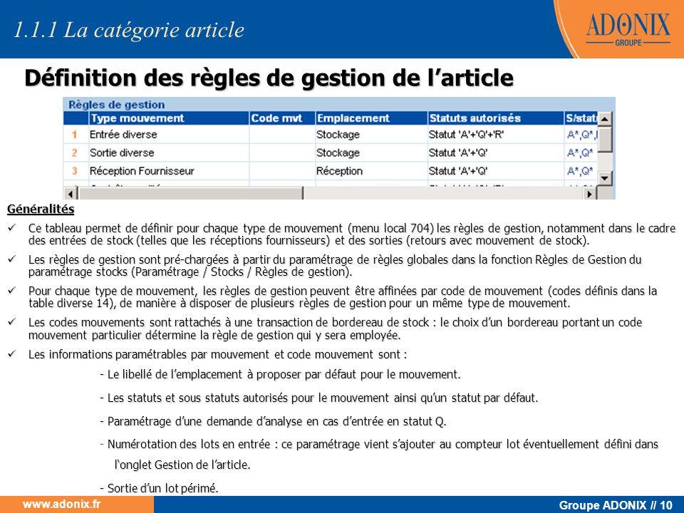 Groupe ADONIX // 10 www.adonix.fr Définition des règles de gestion de larticle Généralités Ce tableau permet de définir pour chaque type de mouvement