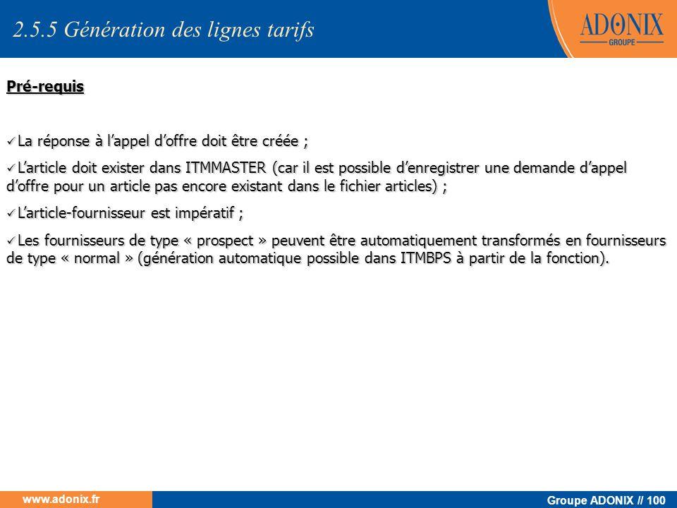 Groupe ADONIX // 100 www.adonix.fr Pré-requis La réponse à lappel doffre doit être créée ; La réponse à lappel doffre doit être créée ; Larticle doit
