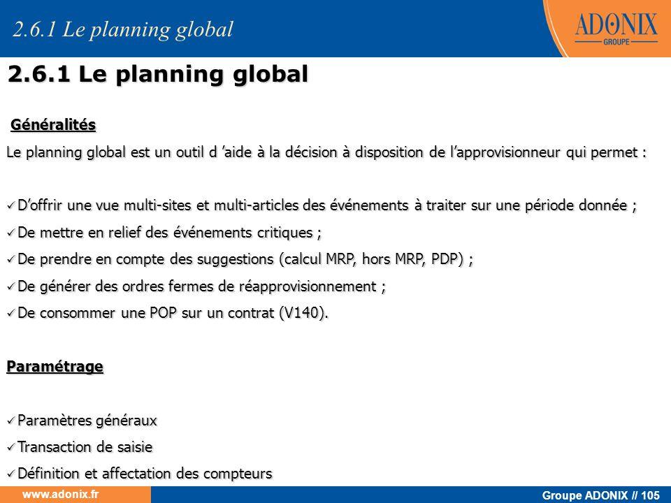 Groupe ADONIX // 105 www.adonix.fr Généralités Généralités Le planning global est un outil d aide à la décision à disposition de lapprovisionneur qui