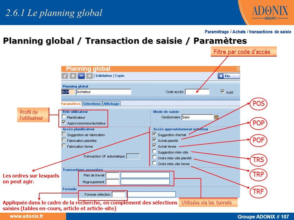 Groupe ADONIX // 107 www.adonix.fr Paramétrage / Achats / transactions de saisie Planning global / Transaction de saisie / Paramètres POS POP POF TRS