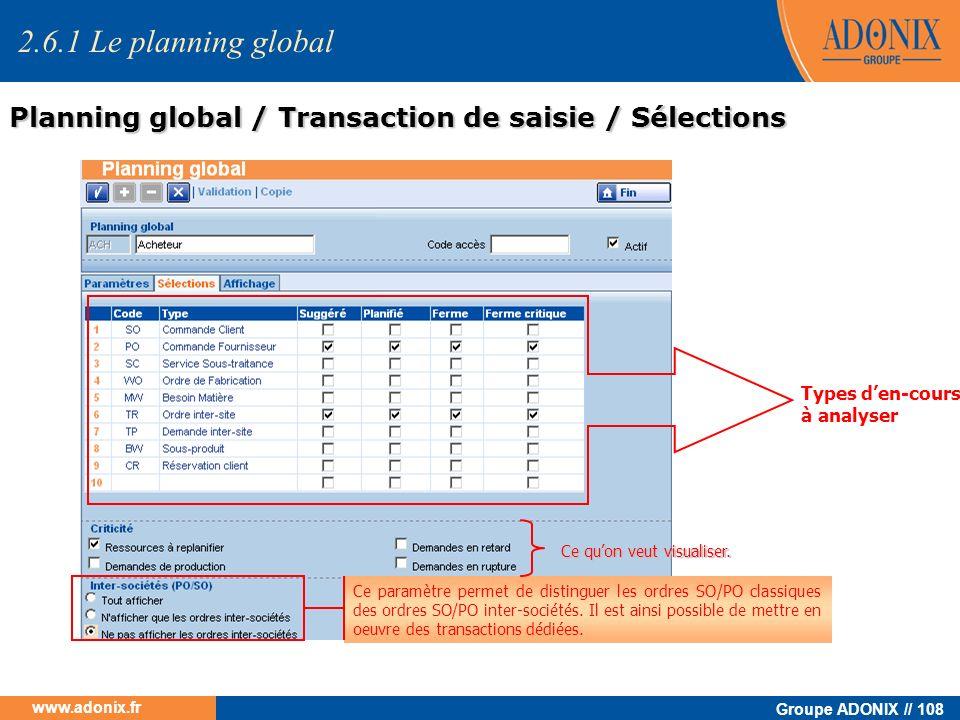 Groupe ADONIX // 108 www.adonix.fr Types den-cours à analyser 2.6.1 Le planning global Planning global / Transaction de saisie / Sélections Ce paramèt