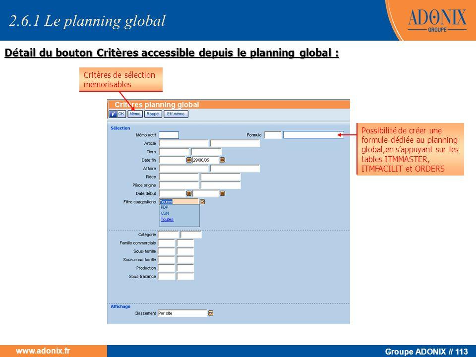 Groupe ADONIX // 113 www.adonix.fr Détail du bouton Critères accessible depuis le planning global : Critères de sélection mémorisables Possibilité de