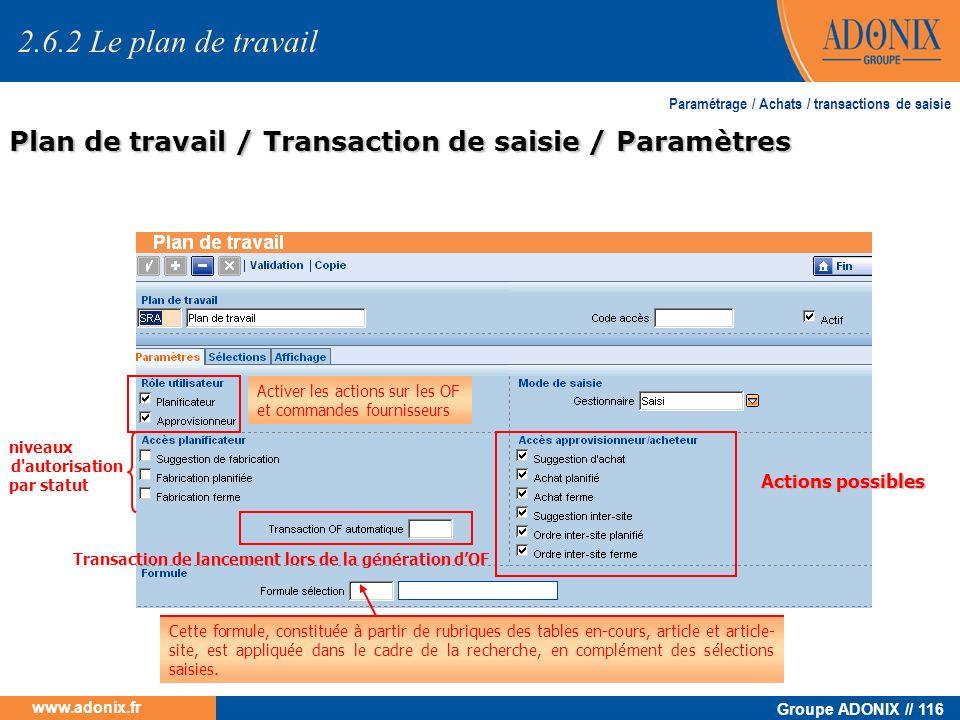 Groupe ADONIX // 116 www.adonix.fr Plan de travail / Transaction de saisie / Paramètres Paramétrage / Achats / transactions de saisie Actions possible