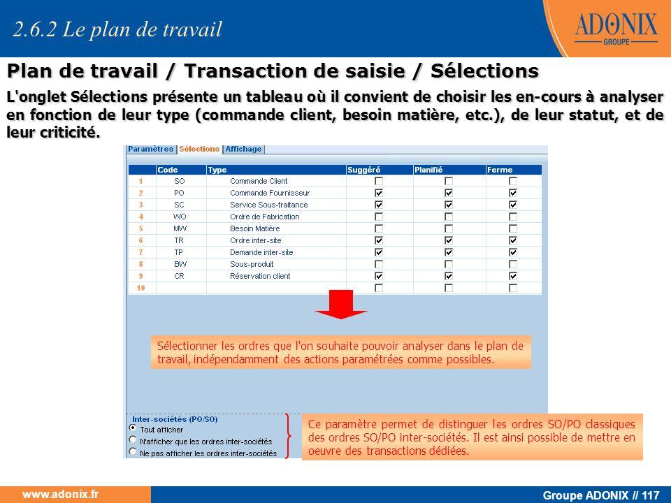 Groupe ADONIX // 117 www.adonix.fr 2.6.2 Le plan de travail Plan de travail / Transaction de saisie / Sélections Ce paramètre permet de distinguer les